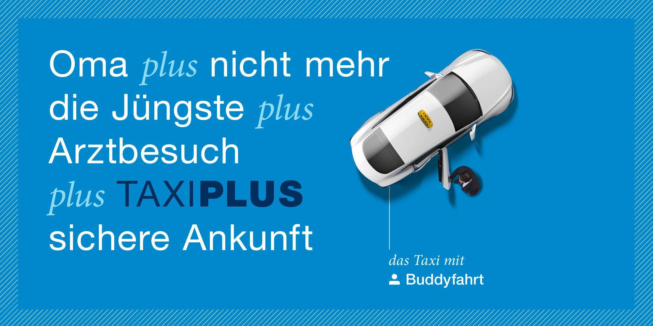 Es ist ein Werbesujet von TaxiPlus zu sehen. Die Headline lautet Oma plus nicht mehr die Jüngste plus Arztbesuch plus TAXIPLUS sichere Ankunft. Zu sehen ist ein TaxiPlus aus der Vogelperspektive. Ein Lenker hält die Hintertür auf. Ein Pfeil zeigt auf das Fahrzeug mit der Nachricht