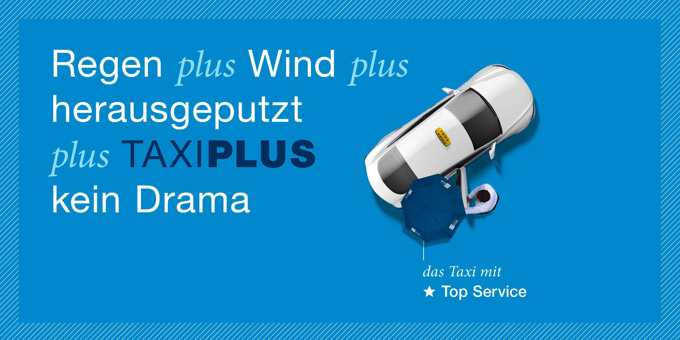 Es ist ein Werbesujet von TaxiPlus zu sehen. Die Headline lautet Regen plus Wind plus herausgeputzt plus TAXIPLUS kein Drama. Zu sehen ist ein TaxiPlus aus der Vogelperspektive. Ein Lenker hält die Hintertür auf während er einen Schirm trägt. Ein Pfeil zeigt auf das Fahrzeug mit der Nachricht